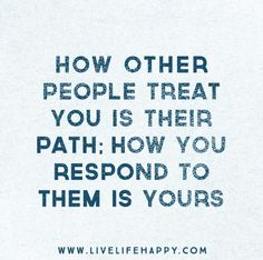 What others say is their karma, how you respond is yours...