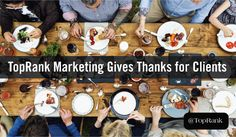 Gain insight into a fraction of the reasons that the TopRank Marketing team is thankful for the amazing group of clients that we work with.