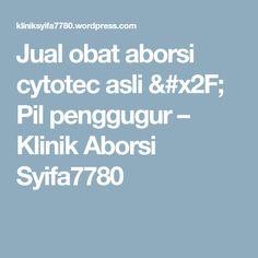Jual obat aborsi cytotec asli / Pil penggugur – Klinik Aborsi Syifa7780