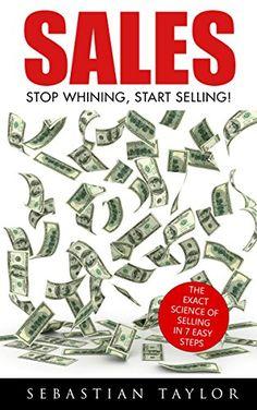 SALES: Stop Whining, Start Selling!: The Exact Science of... https://www.amazon.com/dp/B01FFRNEQ4/ref=cm_sw_r_pi_dp_1PSyxb55R9NJE