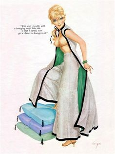 """Alberto Vargas - """"The only trouble with a lounging outfit like this is that I hardly ever get a chance to lounge in it."""""""