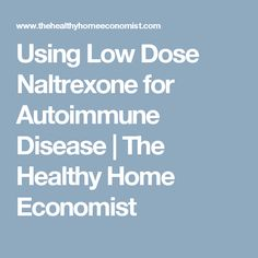 Using Low Dose Naltrexone for Autoimmune Disease | The Healthy Home Economist