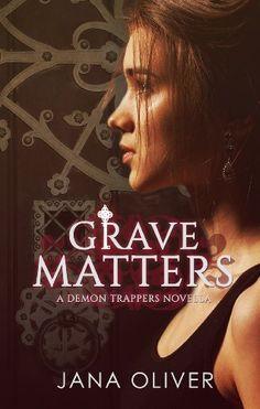 Grave Matters (Demon Trappers) by Jana Oliver, http://www.amazon.com/dp/B00H0O1AOY/ref=cm_sw_r_pi_dp_PkPBub15WBGTF