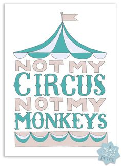 """Not My Circus, Not My Monkeys"" Free Printable from Tried & True - Grey & Teal"