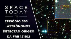 Astrônomos Detectam Origem da FRB 121102 - Space Today TV Ep.565