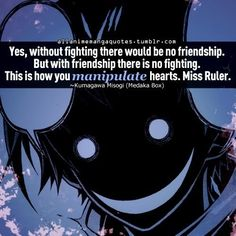 """Yes, without fighting there would be no friendship. But with friendship there is no fighting. This is how you manipulate hearts. Miss Ruler"""