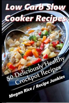 Low Carb slow Cooker Recipes - 50 Deliciously Healthy Crockpot Recipes