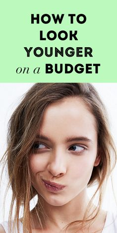 How to Look Younger on a Budget