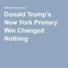 Donald Trump's New York Primary Win Changed Nothing