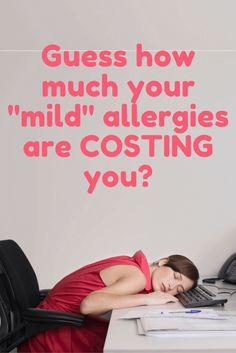 """It's easy to minimize """"mild"""" allergies.  But maybe if you knew what this was REALLY costing you, you'd stop and get them fixed! http://myallergyfriend.com/treat-your-mild-allergies/?utm_medium=MAF%3F&dh=0&utm_campaign=coschedule&utm_source=pinterest&utm_content=Guess%20how%20much%20your%20%22mild%22%20allergies%20are%20COSTING%20you%3F"""