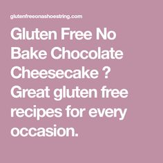 Gluten Free No Bake Chocolate Cheesecake ⋆ Great gluten free recipes for every occasion.