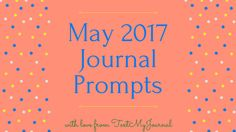 May Journal Prompts for 2017. Prompts include: write a letter to your grandmother, write about your mom, and write about Memorial Day. A prompt each day!