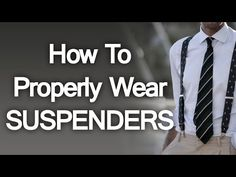 How To Properly Wear Suspenders - Buying Trouser Braces For Men - Suspender Guide Video