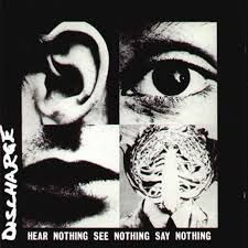 Image result for Discharge - Hear Nothing See Nothing Say Nothing
