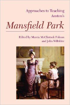 """Approaches to Teaching Austen's Mansfield Park, ed. Marcia McClintock Folsom and John Wiltshire. Coming soon! October 1, 2014. Includes my essay """"The Tragic Action of Mansfield Park."""""""