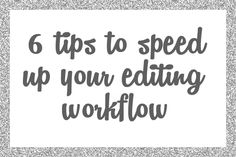 6 Tips to Speed Up Your Editing Workflow