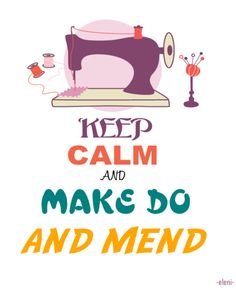 KEEP CALM AND MAKE DO AND MEND - created by eleni