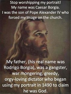 History behind the western depiction of Jesus----and this is one of the (many) problems I have with religion, the lies taken as facts, and the facts they ignore The Borgias, History Facts, My Father, Good To Know, In This World, Worship, Christianity, Fun Facts, Crazy Facts