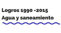 Hitos y logros en agua, saneamiento e higiene 1990 – 2015 http://www.iagua.es/blogs/jorge-castaneda/hitos-y-logros-agua-saneamiento-e-higiene-1990-2015