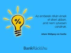 Az emberek ritkán érnek el sikert abban, amit nem szívesen csinálnak. - Johann Wolfgang von Goethe, www.bankracio.hu idézet