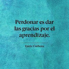Perdonar es dar las gracias por el aprendizaje @enric_corbera