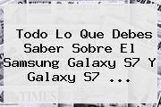 http://tecnoautos.com/wp-content/uploads/imagenes/tendencias/thumbs/todo-lo-que-debes-saber-sobre-el-samsung-galaxy-s7-y-galaxy-s7.jpg Samsung Galaxy S7. Todo lo que debes saber sobre el Samsung Galaxy S7 y Galaxy S7 ..., Enlaces, Imágenes, Videos y Tweets - http://tecnoautos.com/actualidad/samsung-galaxy-s7-todo-lo-que-debes-saber-sobre-el-samsung-galaxy-s7-y-galaxy-s7/
