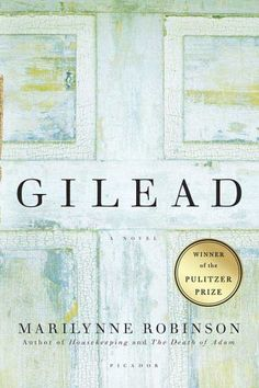 Gilead, Marilynne Robinson BUT I liked Home by Marilynne Robinson even more