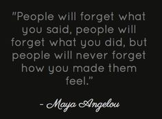 People Will Always Remember How You Made them Feel.