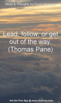 Lead, follow, or get out of the way. (Thomas Pane) [January 31st 2016] https://www.youtube.com/watch?v=MgL_fizhjMo