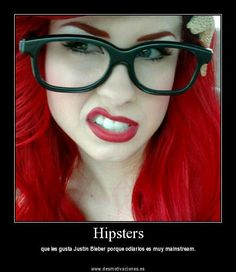 Hipsters: They like Justin Bieber because hate is very mainstream.
