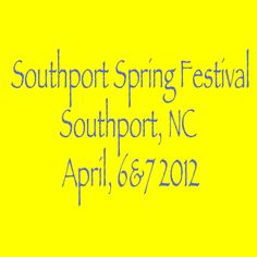 Southport Spring Festival   Southport. NC   April, 6th and 7th 2012