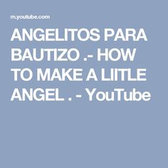 ANGELITOS  PARA BAUTIZO .- HOW TO MAKE A LIITLE ANGEL . - YouTube
