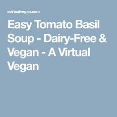 Easy Tomato Basil Soup - Dairy-Free & Vegan - A Virtual Vegan