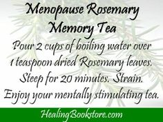 Herbal Remedies for Natural Menopause Treatment  Rosemary memory tea.  I might try this.