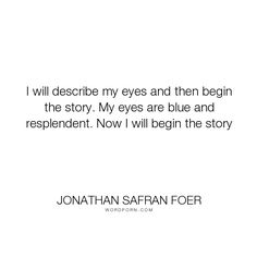 "Jonathan Safran Foer - ""I will describe my eyes and then begin the story. My eyes are blue and resplendent...."". humor, everything-is-illuminated"