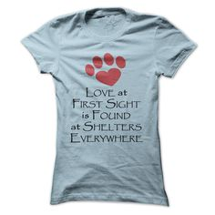 Love At First Sight Is Found At Shelters Everywhere...T-Shirt or Hoodie click to see here>> https://www.sunfrog.com/Love-At-First-Sight-Is-Found-At-Shelters-Everywhere-LightBlue-Ladies.html?3618