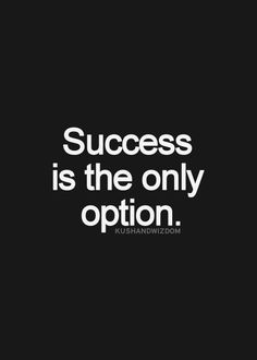 Success is the only option.
