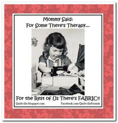 Mommy Said: For Some There's Therapy....For the Rest of Us There's FABRIC!!