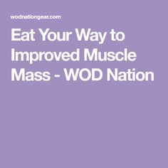 Eat Your Way to Improved Muscle Mass - WOD Nation