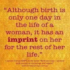 Birth leaves an imprint on women for the rest of their lives.