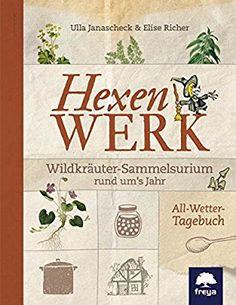 Hexenwerk: Wildkräuter-Sammelsurium rund um's Jahr: Amazon.de: Ulla Janascheck, Elise Richer: Bücher