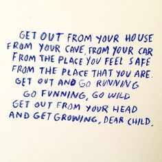 get out from the place you feel safe