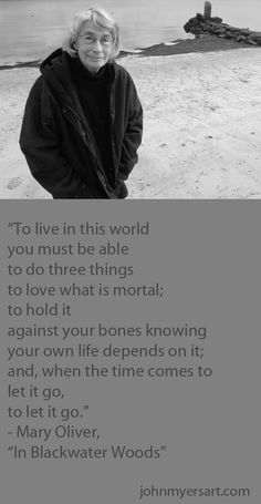 "Poet Mary Oliver - ""To live in this world, you must be able to do three things...""   [More wonderful older women at https://www.pinterest.com/yrauntruth/grow-up-age-croning/  ]"