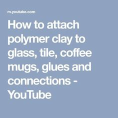 How to attach polymer clay to glass, tile, coffee mugs, glues and connections - YouTube