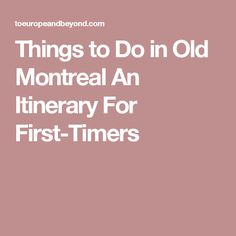 Things to Do in Old Montreal An Itinerary For First-Timers