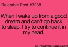 I do this all of the time but my mind wonders and I can never finish. This is why I haven't become an author.