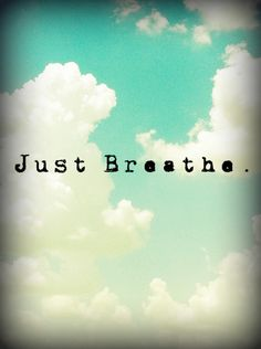 Just Breathe | words of wisdom