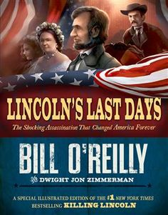 Lincoln's Last Days: The Shocking Assassination that Changed America Forever By Bill O'Reilly and Dwight Jon Zimmerman Reading level: Ages 10 and up Good Books, Books To Read, Ya Books, Amazing Books, Civil War Books, O Reilly, Reading Levels, Chapter Books, Reading Lists