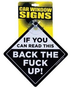 Tell tailgaters to back off without raising a finger with the If You Can Read This Back the Fuck Up Car Window Sign from Kalan. It easily su