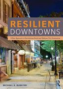 Resilient Downtowns: A New Approach to Revitalizing Small- and Medium-City Downtowns by Michael A. Burayidi. University Library / HT 170 B87 2013.